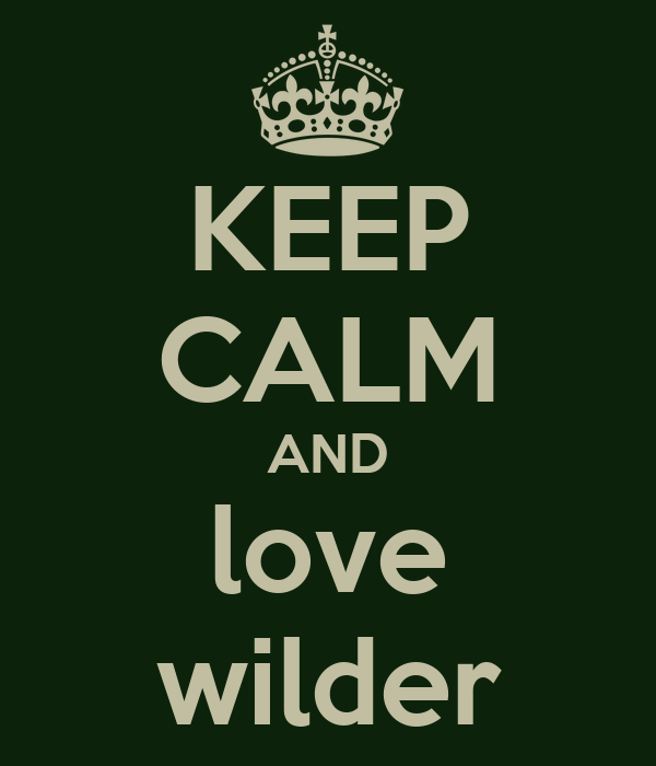 KEEP CALM AND love wilder