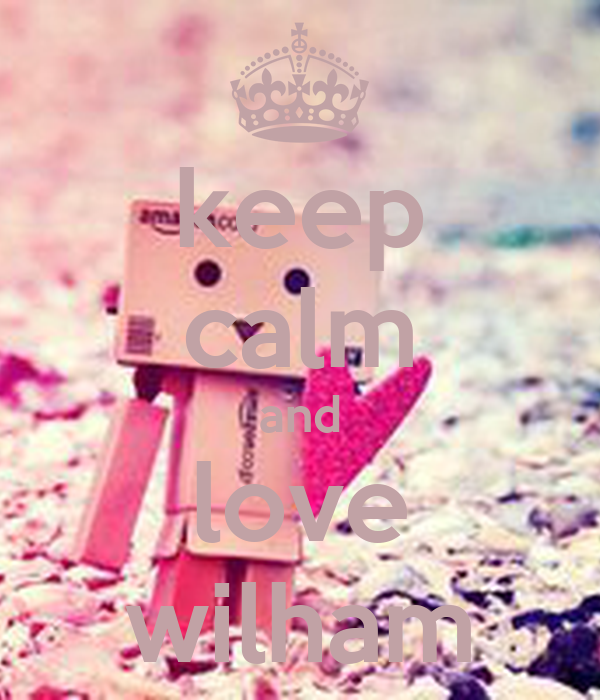 keep calm and love wilham