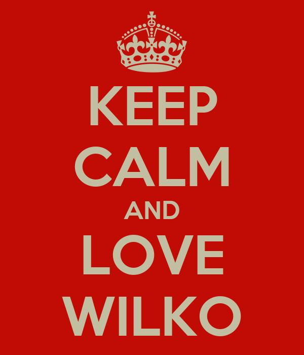 KEEP CALM AND LOVE WILKO