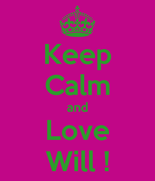 Keep Calm and Love Will !