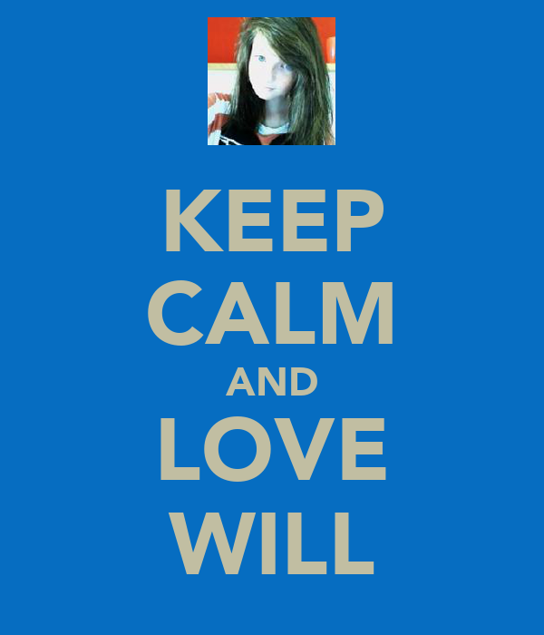 KEEP CALM AND LOVE WILL
