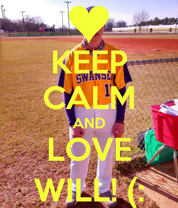 KEEP CALM AND LOVE WILL! (: