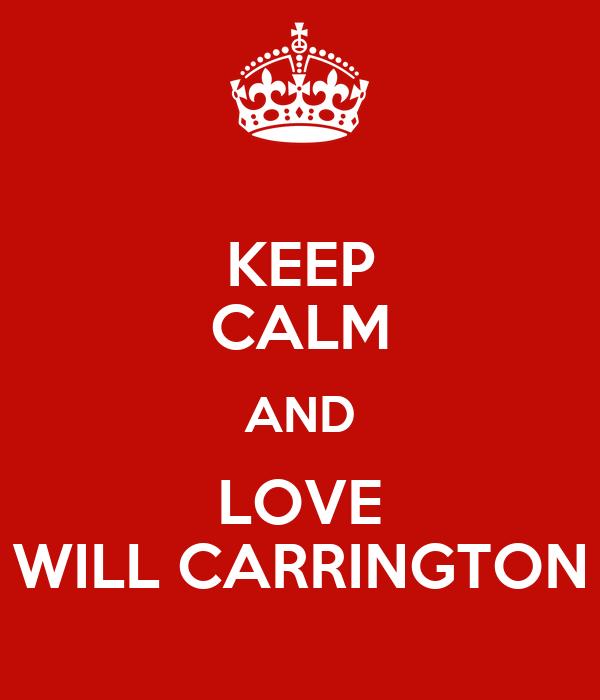 KEEP CALM AND LOVE WILL CARRINGTON