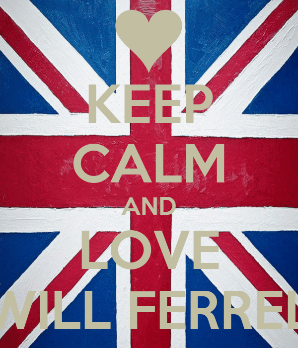 KEEP CALM AND LOVE WILL FERREL