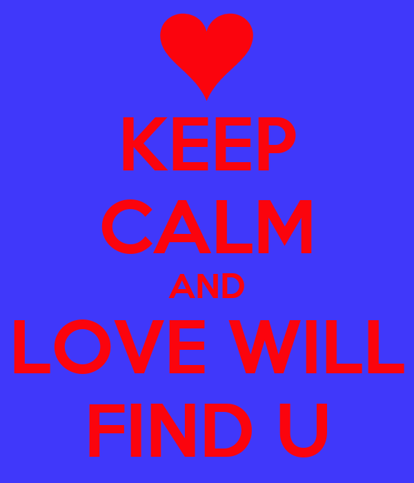 KEEP CALM AND LOVE WILL FIND U