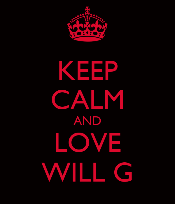 KEEP CALM AND LOVE WILL G