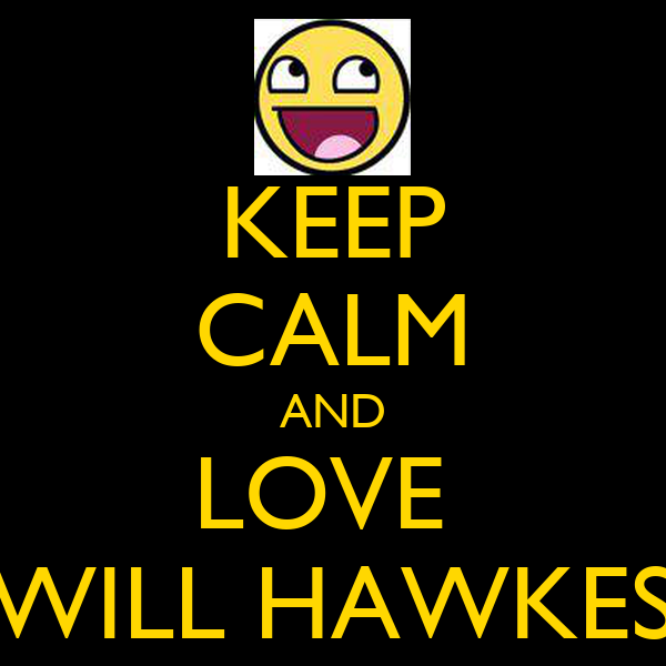 KEEP CALM AND LOVE  WILL HAWKES