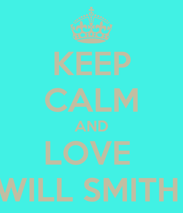 KEEP CALM AND LOVE  WILL SMITH