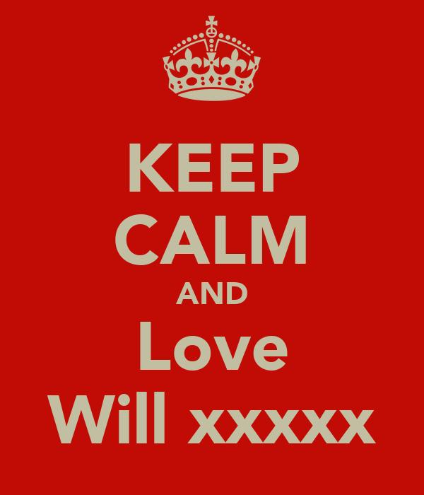 KEEP CALM AND Love Will xxxxx