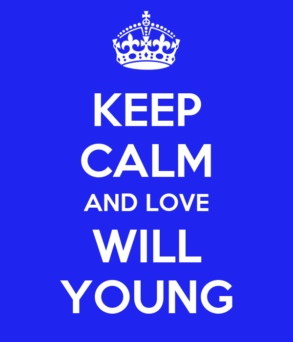 KEEP CALM AND LOVE WILL YOUNG