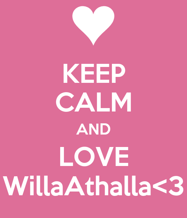KEEP CALM AND LOVE WillaAthalla<3