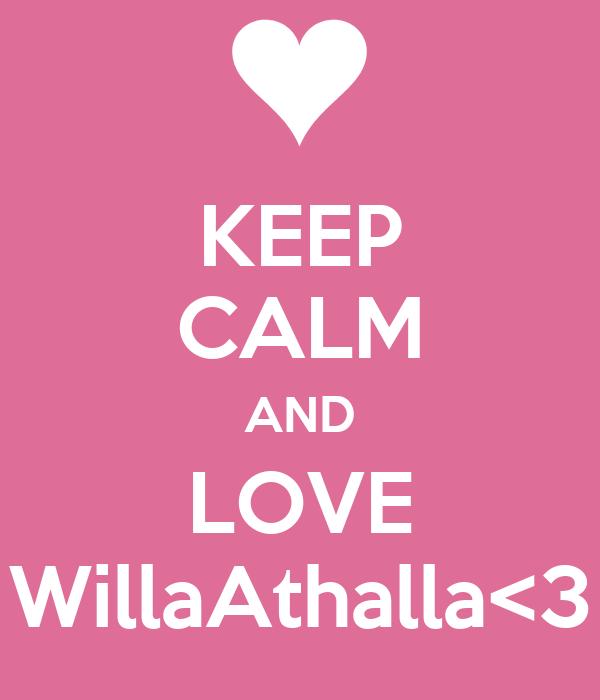 KEEP CALM AND LOVE WillaAthalla<3