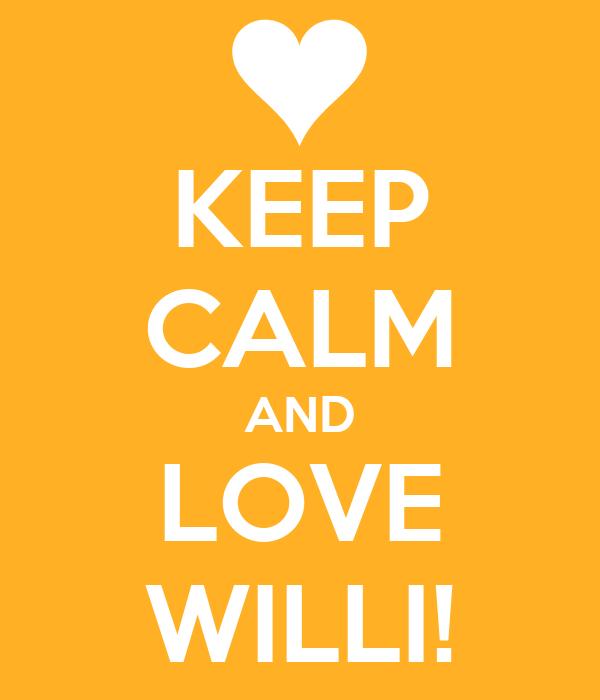 KEEP CALM AND LOVE WILLI!