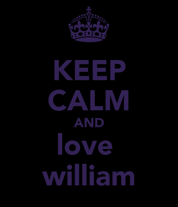KEEP CALM AND love  william