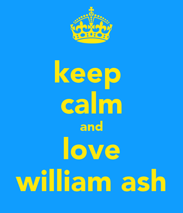 keep  calm and love william ash