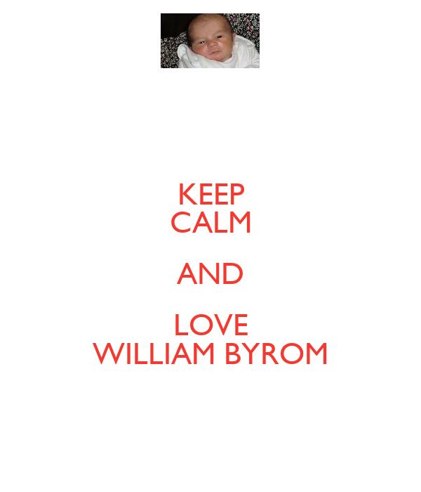 KEEP CALM AND LOVE WILLIAM BYROM