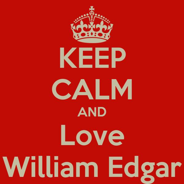KEEP CALM AND Love William Edgar