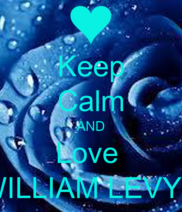 Keep Calm AND Love  WILLIAM LEVY♥