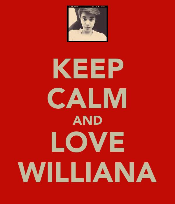 KEEP CALM AND LOVE WILLIANA