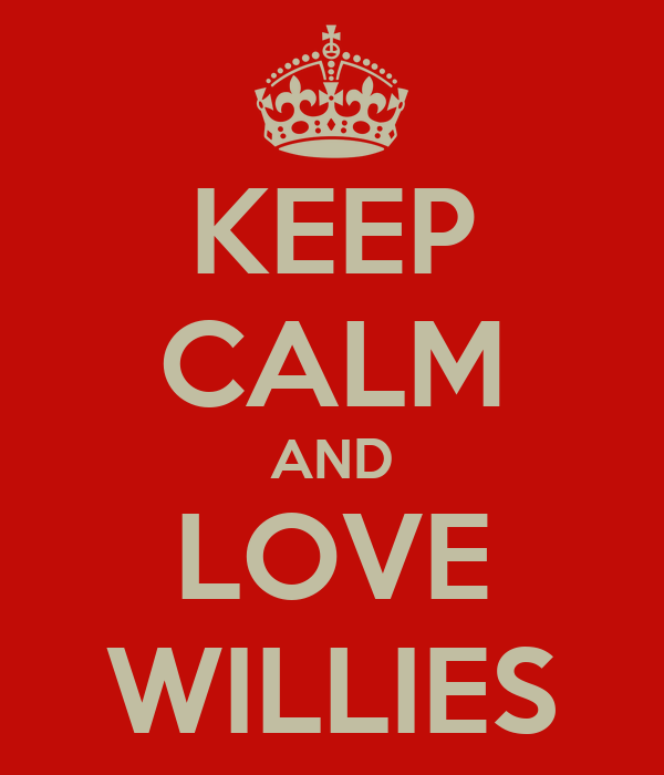 KEEP CALM AND LOVE WILLIES