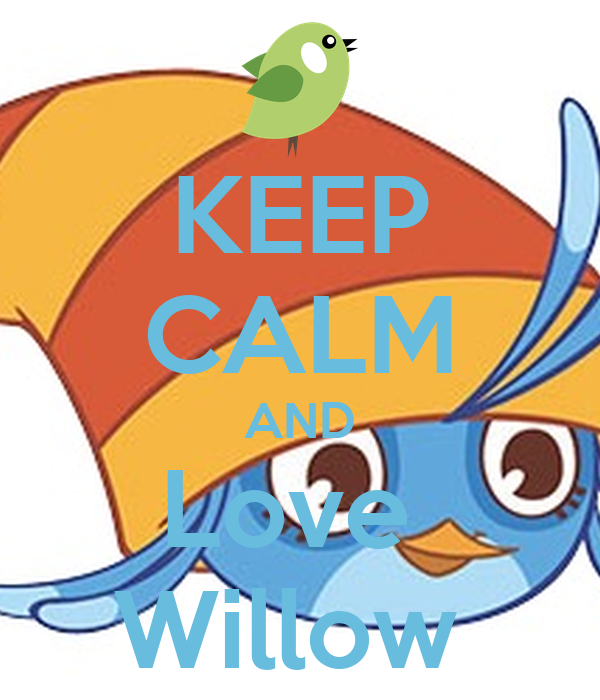 KEEP CALM AND Love  Willow