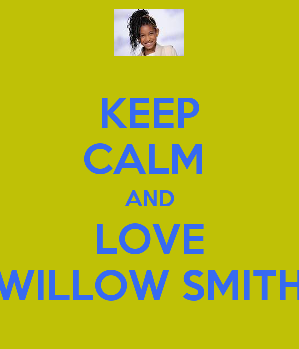 KEEP CALM  AND LOVE WILLOW SMITH