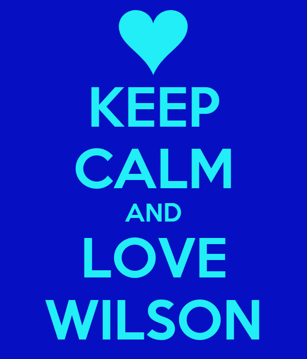 KEEP CALM AND LOVE WILSON