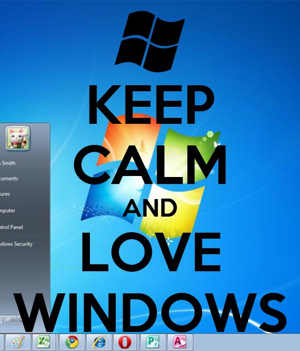 KEEP CALM AND LOVE WINDOWS