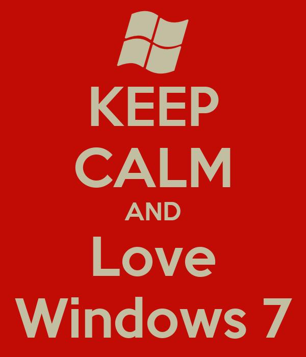 KEEP CALM AND Love Windows 7