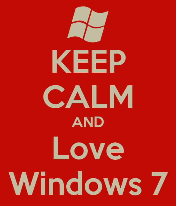 KEEP CALM AND Love Windows 7