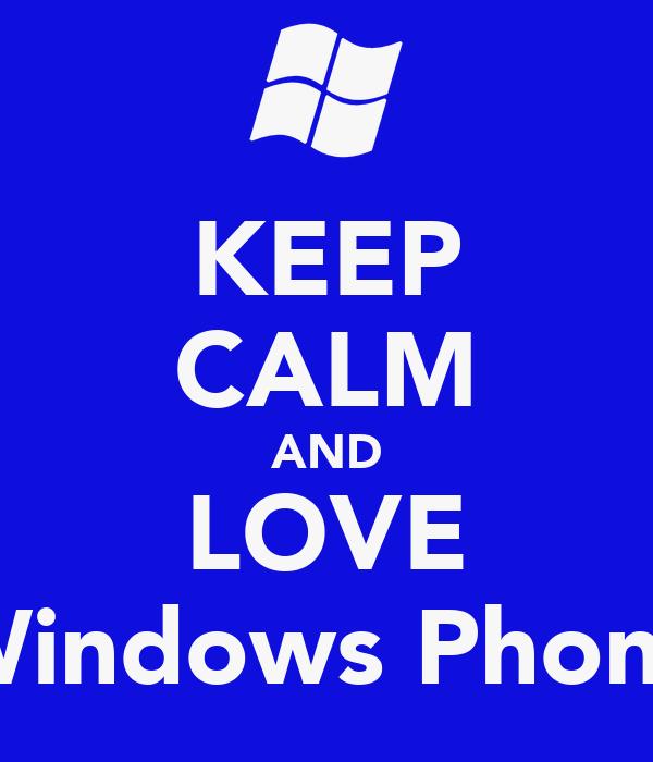 KEEP CALM AND LOVE Windows Phone