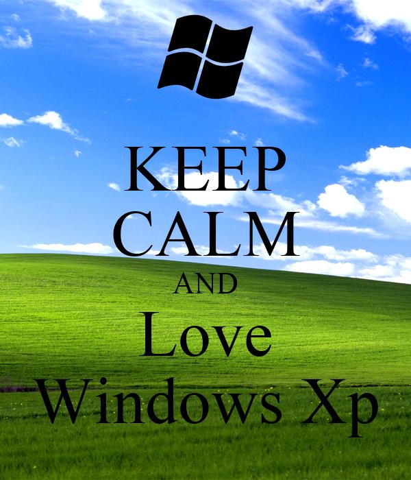 [Image: keep-calm-and-love-windows-xp-4.jpg]
