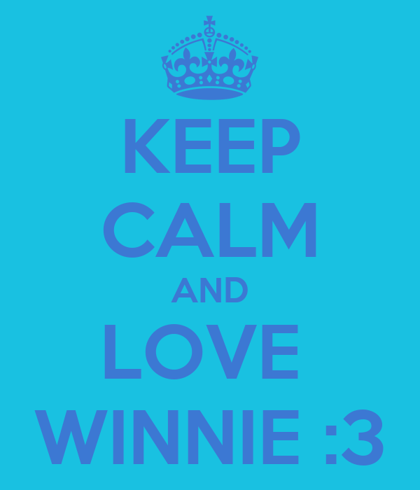 KEEP CALM AND LOVE  WINNIE :3