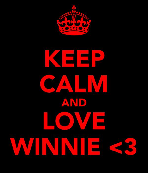 KEEP CALM AND LOVE WINNIE <3