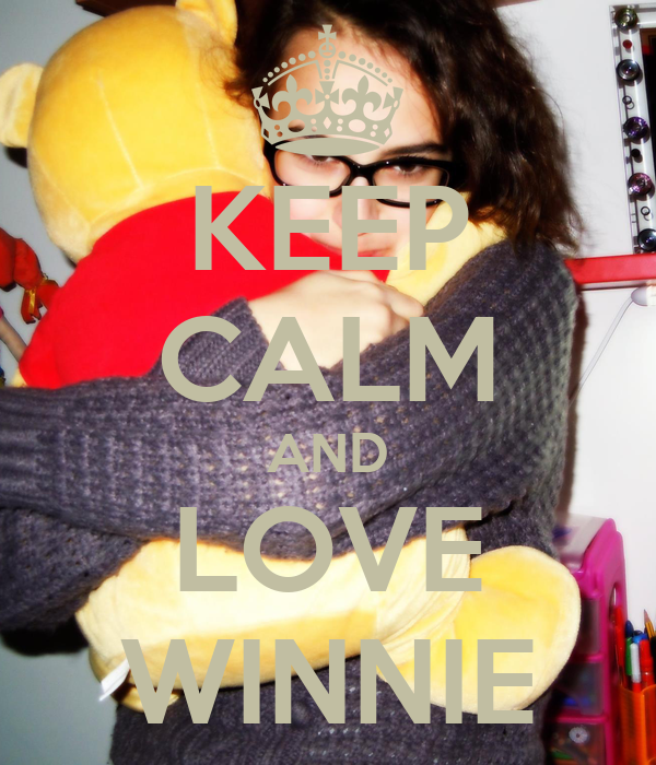 KEEP CALM AND LOVE WINNIE