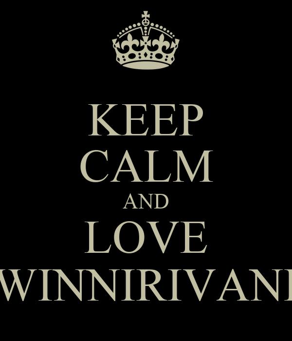 KEEP CALM AND LOVE WINNIRIVANI