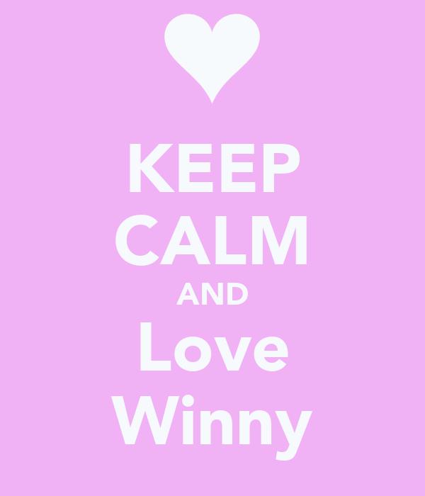 KEEP CALM AND Love Winny