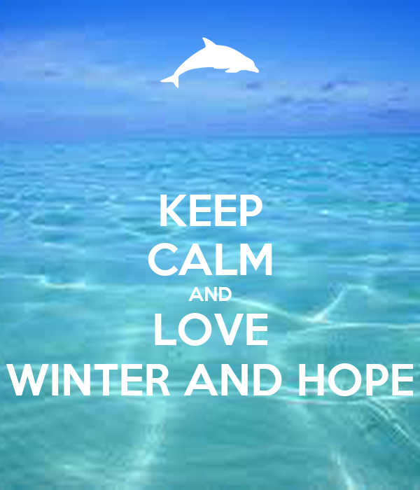 KEEP CALM AND LOVE WINTER AND HOPE