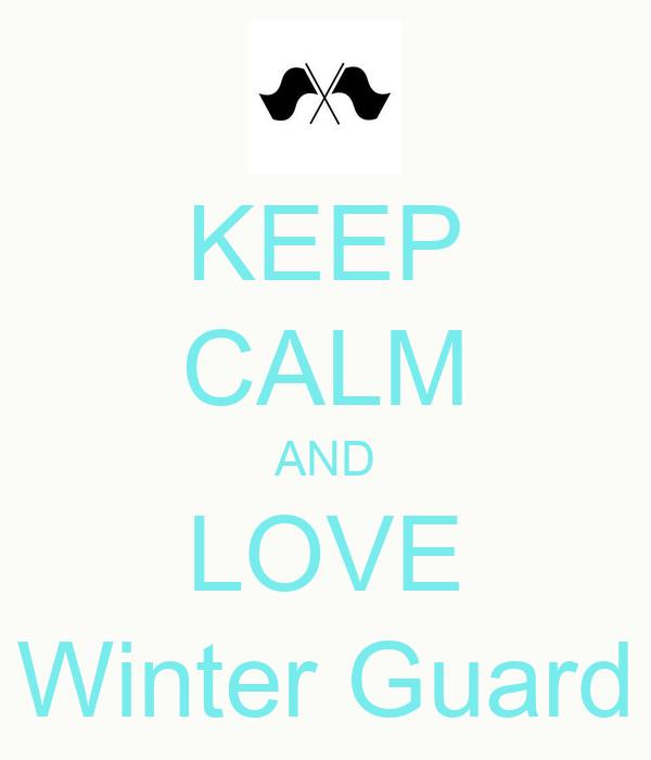 KEEP CALM AND LOVE Winter Guard