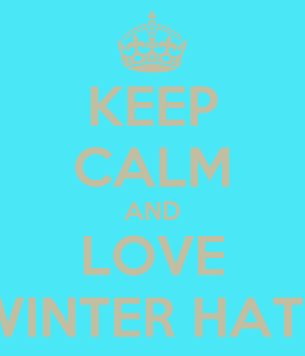 KEEP CALM AND LOVE WINTER HATS