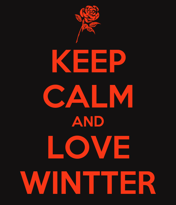 KEEP CALM AND LOVE WINTTER