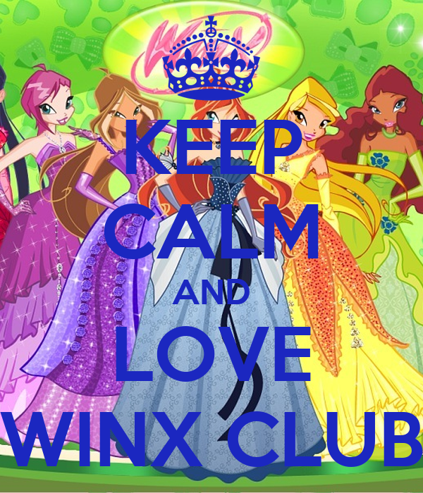 KEEP CALM AND LOVE WINX CLUB
