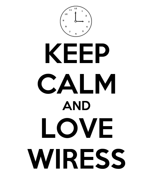 KEEP CALM AND LOVE WIRESS