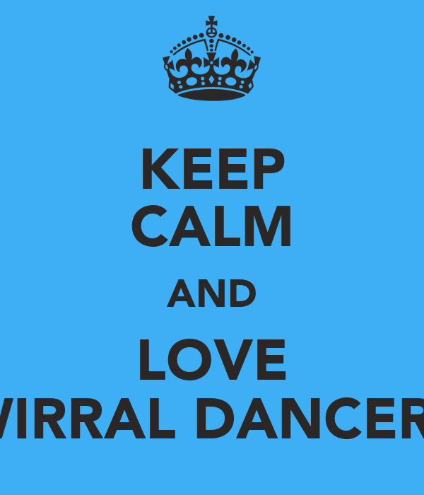 KEEP CALM AND LOVE WIRRAL DANCERS