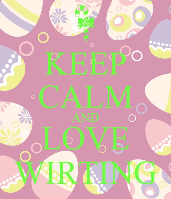 KEEP CALM AND LOVE WIRTING