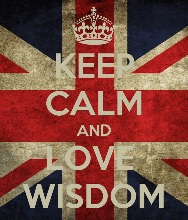 KEEP CALM AND LOVE  WISDOM