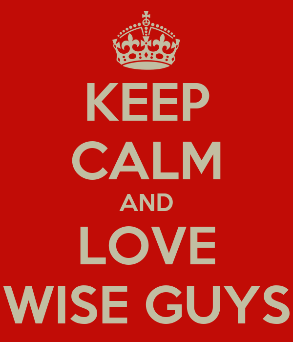 KEEP CALM AND LOVE WISE GUYS