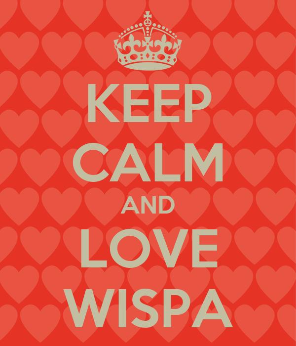 KEEP CALM AND LOVE WISPA