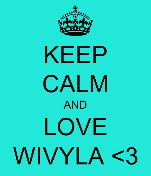 KEEP CALM AND LOVE WIVYLA <3