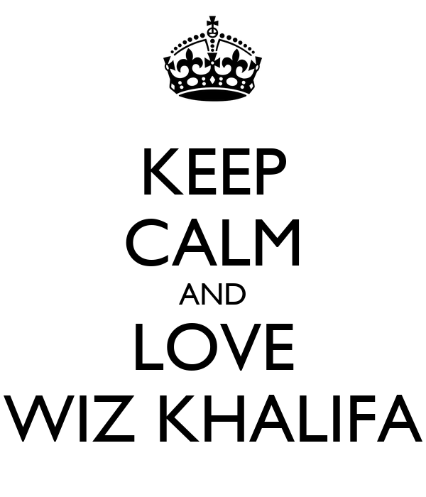 KEEP CALM AND LOVE WIZ KHALIFA